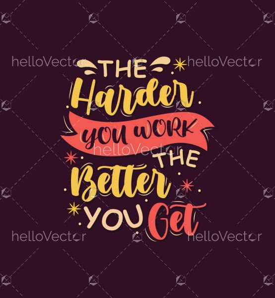 The harder you work the better you get - Motivation quote