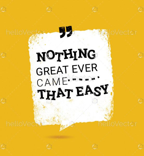Nothing great ever came that easy - motivation quote