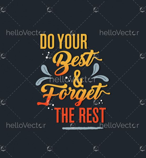 Do your best and forget the rest - Quote
