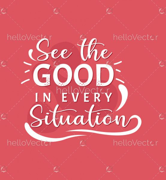 See good in every situation - Inspirational quote