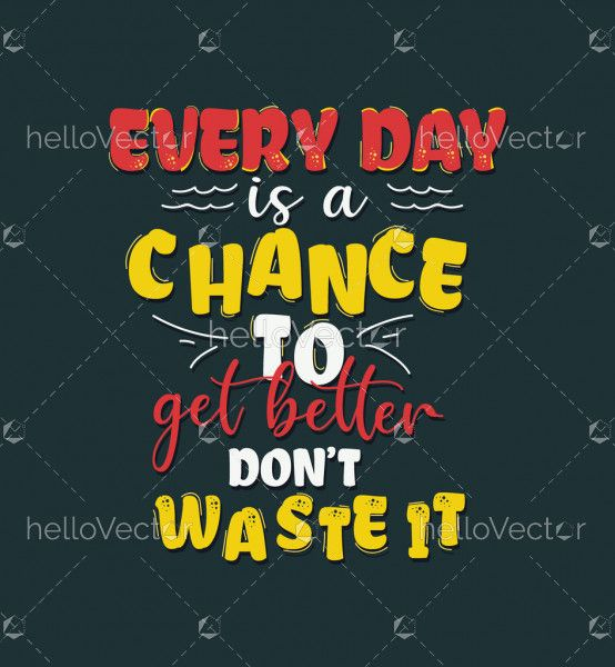 Every day is a chance to get better - Quote