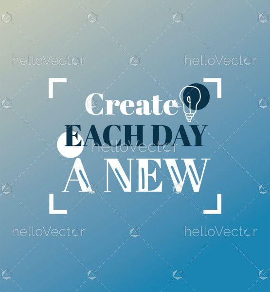 Create Each Day A New