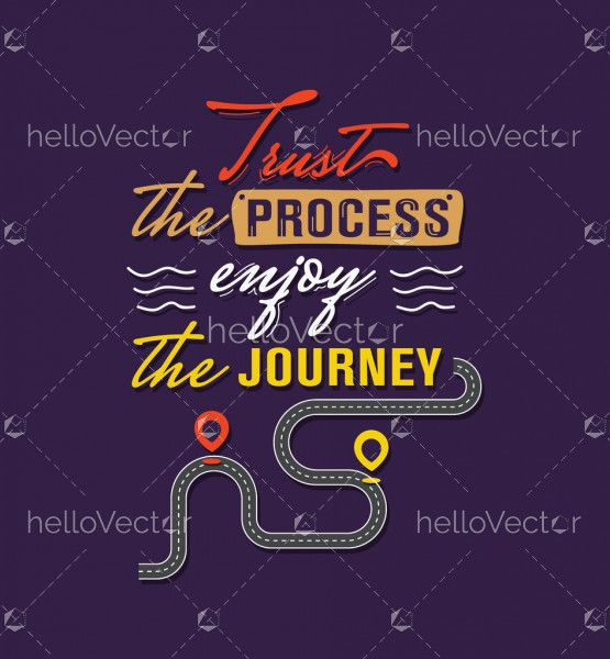 Trust the process enjoy the journey