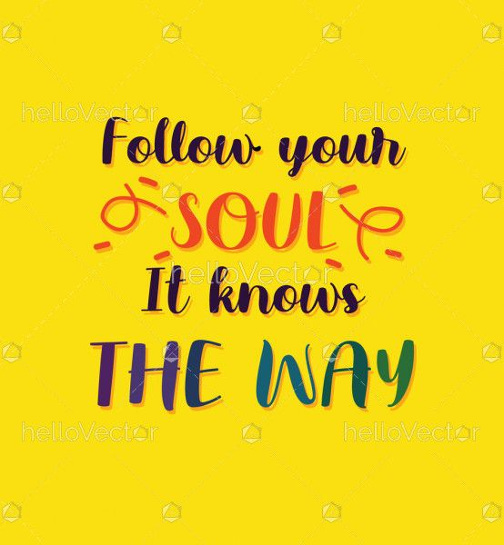 Follow Your Soul It Knows The Way