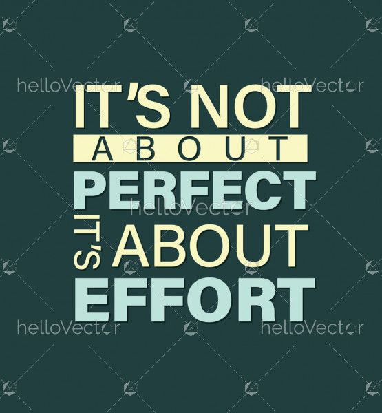 Its not about perfect its about effort